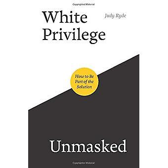 White Privilege Unmasked - Hoe deel uit te maken van de oplossing door Judy Ryde