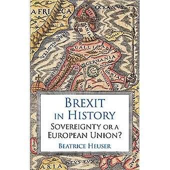 Brexit in History - Sovereignty or a European Union? by Beatrice Heuse