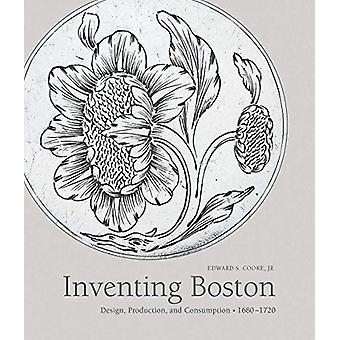 Inventing Boston - Design - Production - and Consumption - 1680-1720 b