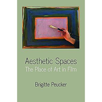 Aesthetic Spaces - The Place of Art in Film by Brigitte Peucker - 9780