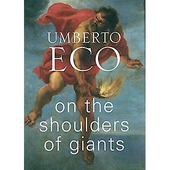 On the Shoulders of Giants by Umberto Eco - 9781787301450 Book
