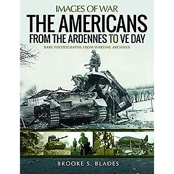 The Americans from the Ardennes to VE Day - Rare Photographs from Wart
