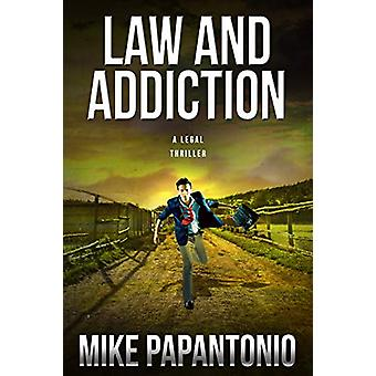 Law and Addiction - A Legal Thriller by Mike Papantonio - 978193911646