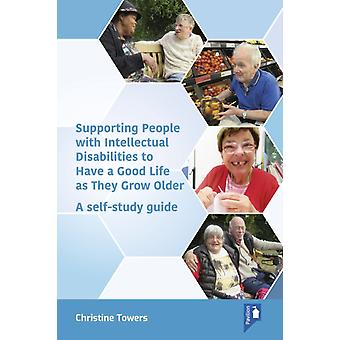 Supporting People with Intellectual Disabilities to Have a Good Life as They Grow Older  A self study guide by Christine Towers