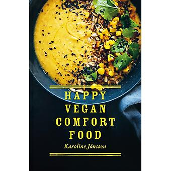 Happy Vegan Comfort Food  Simple and satisfying plantbased recipes for every day by Karoline Joensson