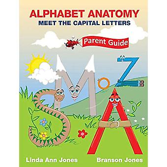 Alphabet Anatomy - Parent Guide - Meet the Capital Letters by Linda An