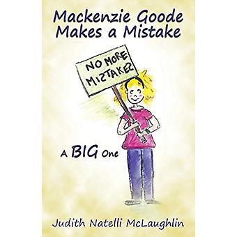 Mackenzie Goode Makes a Mistake - A Big One by Judith Natelli McLaughl