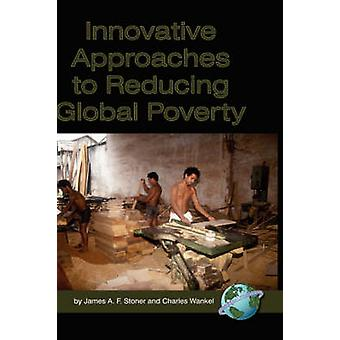 Innovative Approaches to Reducing Global Poverty by James A. F. Stone