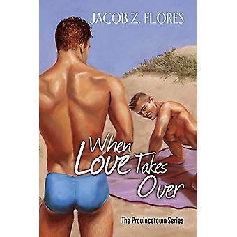 When Love Takes Over by Jacob Z. Flores - 9781627980227 Book