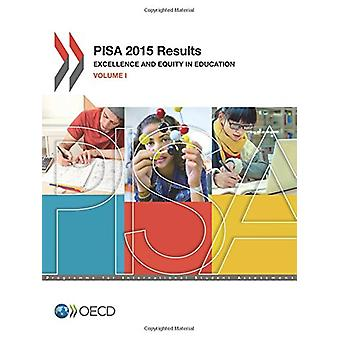 PISA 2015 Results - Vol. 1 - Excellence and Equity in Education by Orga