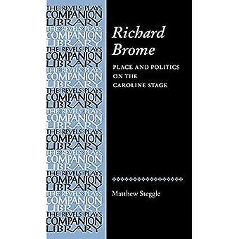 Richard Brome: Lugar e Política no Palco Caroline (Revels Plays Companions Library): Lugar e Política no Palco Caroline (Revels Plays Companions Library)