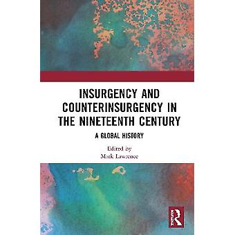 Insurgency and Counterinsurgency in the Nineteenth Century A Global History