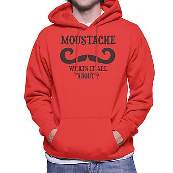 Moustache Whats It All About Funny Men's Hooded Sweatshirt