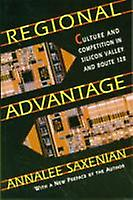 Regional Advantage  Culture and Competition in Silicon Valley and Route 128 by Annalee Saxenian