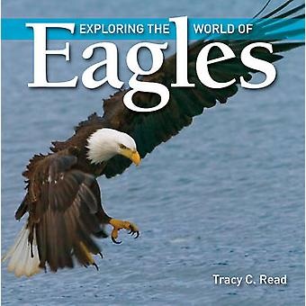 Explorer le monde des aigles de Tracy C. Read - Book 9781554076567