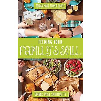 Feeding Your Family's Soul - Dinner Table Spirituality by Donna Marie