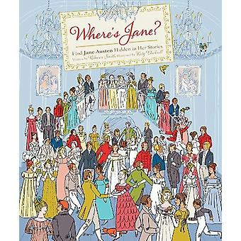 Where's Jane? - Find Jane Austen Hidden in Her Stories by Rebecca Smit