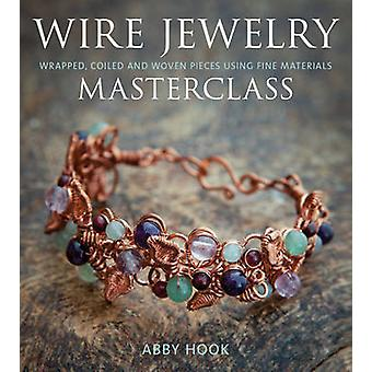 Wire Jewelry Masterclass - Wrapped - Coiled and Woven Pieces Using Fin