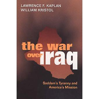 The War Over Iraq - Saddam's Tyranny and America's Mission by Lawrence