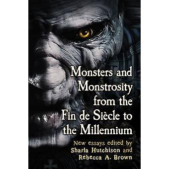 Monsters and Monstrosity from the Fin De Siecle to the Millennium - Ne