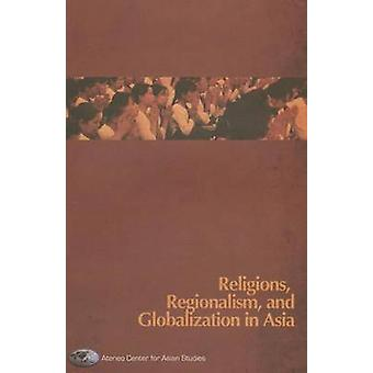 Religions - Regionalism - and Globalization in Asia - 9789710426218 B