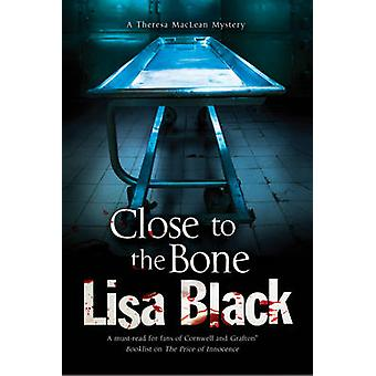 Close to the Bone A Theresa MacLean Forensic Mystery by Black & Lisa