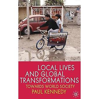 Local Lives and Global Transformations  Towards World Society by Kennedy & P.