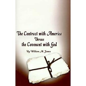 The Contract with America Versus the Covenant with God by James & William M.