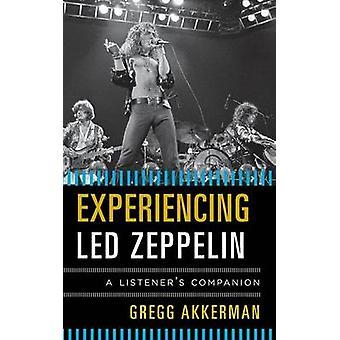 Experiencing Led Zeppelin A Listeners Companion by Akkerman & Gregg