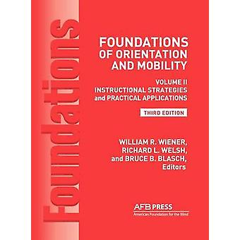 Foundations of Orientation and Mobility 3rd Edition Volume 2 Instructional Strategies and Practical Applications by Wiener & William R.