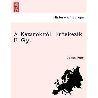 A Kazarokrol. Ertekezik F. Gy. by Fejer & Gyorgy