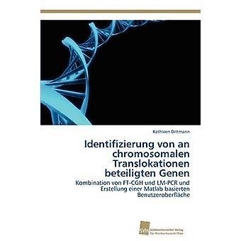 Identifizierung von einem Chromosomalen Translokationen Beteiligten Genen von Dittmann Kathleen