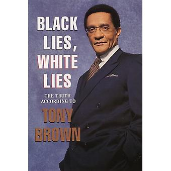 Black Lies - White Lies - The Truth According to Tony Brown by Tony Br