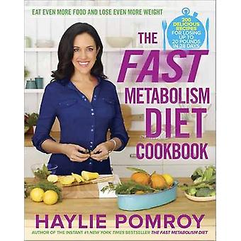 The Fast Metabolism Diet Cookbook - Eat Even More Food and Lose Even M