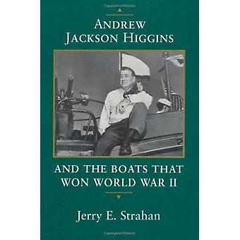 Andrew Jackson Higgins and the Boats That Won World War II (New editi