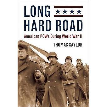 Long Hard Road - American POWs During World War II by Thomas Saylor -