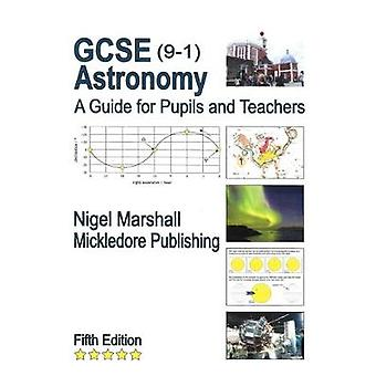GCSE (9-1) Astronomy - A Guide for Pupils and Teachers by Nigel Marsha