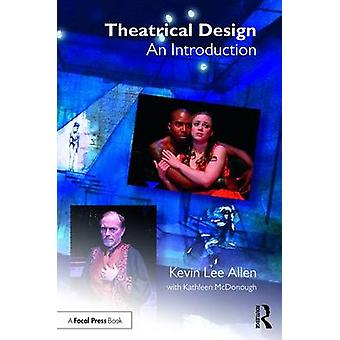Theatrical Design - An Introduction by Kevin Lee Allen - 9781138838826
