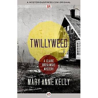 Twillyweed by Mary Anne Kelly - 9781504016674 Book