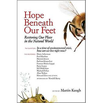 Hope Beneath Our Feet - Restoring Our Place in the Natural World by Ma