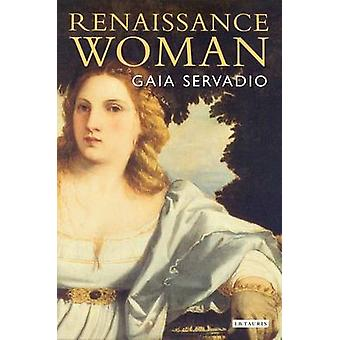 Renaissance Woman by Gaia Servadio - 9781784532963 Book