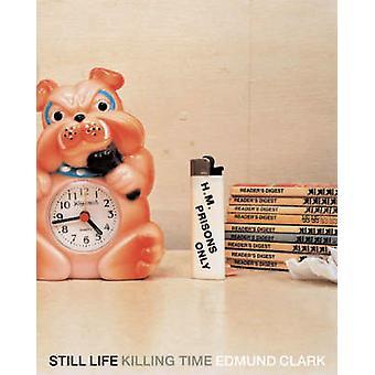 Still Life - Killing Time by Edmund Clark - 9781904587538 Book