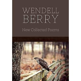 New Collected Poems by Wendell Berry - 9781619021525 Book