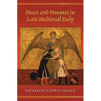 Peace and Penance in Late Medieval Italy by Jansen