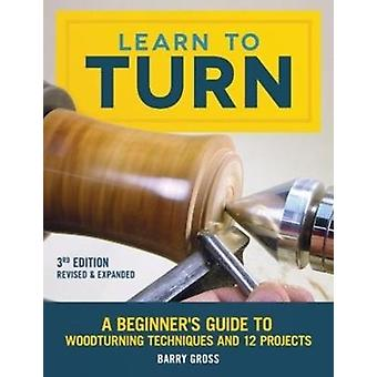 Learn to Turn Revised  Expanded 3rd Edition by Barry Gross