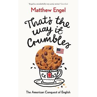 Thats The Way It Crumbles The American Conquest of the English Language von Matthew Engel