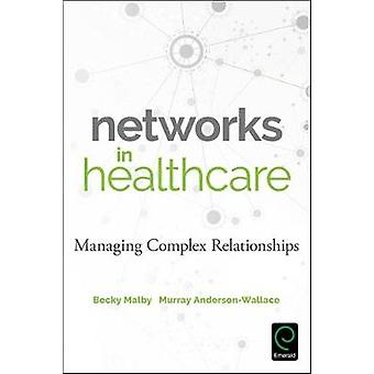 Networks in Healthcare Managing Complex Relationships by Malby & Becky