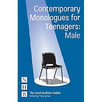 Contemporary Monologues for Teenagers Male by Trilby James