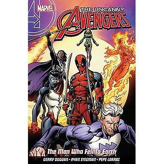 Uncanny Avengers Unity Vol. 2  The Man Who Fell To Earth by Gerry Duggan & Illustrated by Ryan Stegman