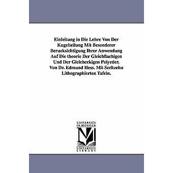 Einleitung in Die Lehre Von Der Kugelteilung Mit Besonderer Berucksichtigung Ihrer Anwendung Auf Die Theorie Der Gleichflachigen Und Der Gleicheckigen par Hess & Edmund